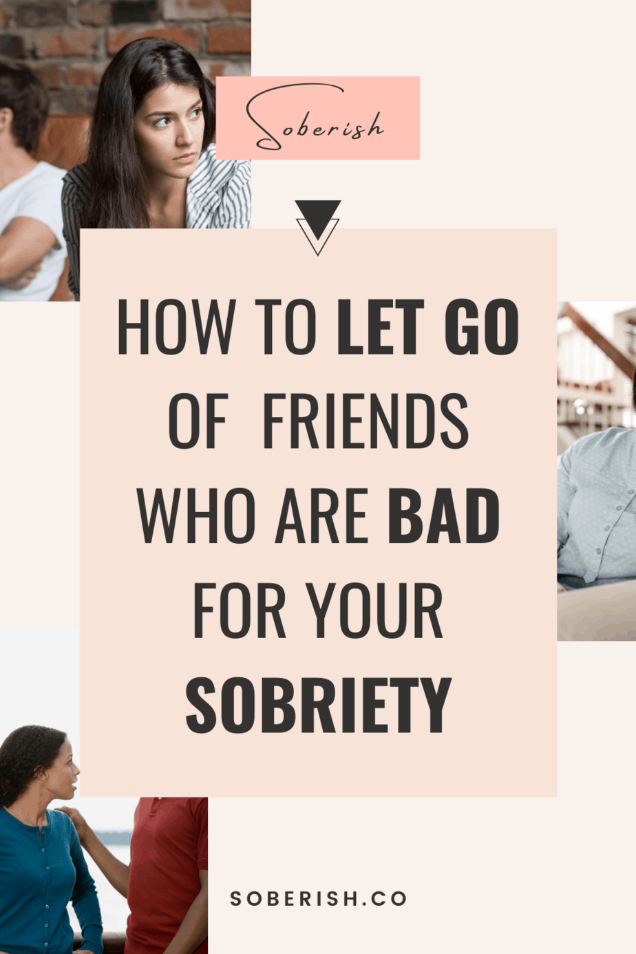 How to let go of friends who bad for your sobriety