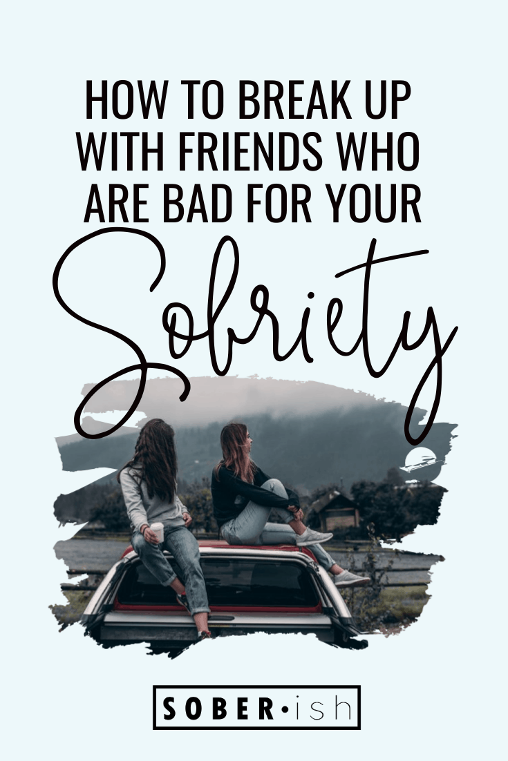 how to break up with friends who are bad for your sobriety
