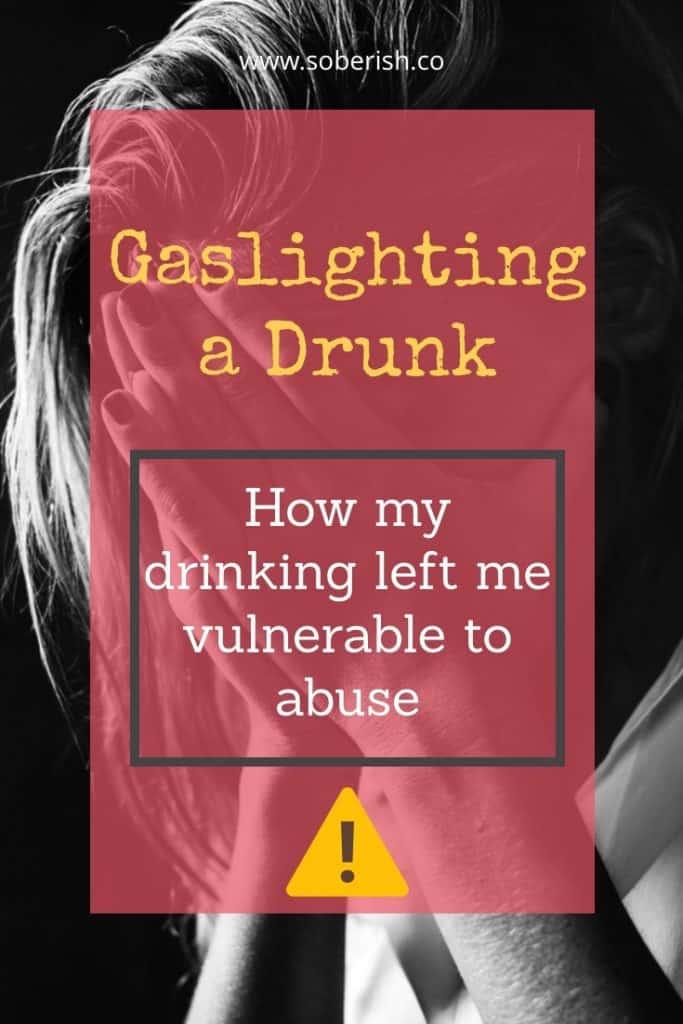 Gaslighting a Drunk: A Cautionary Tale - Sober(ish)