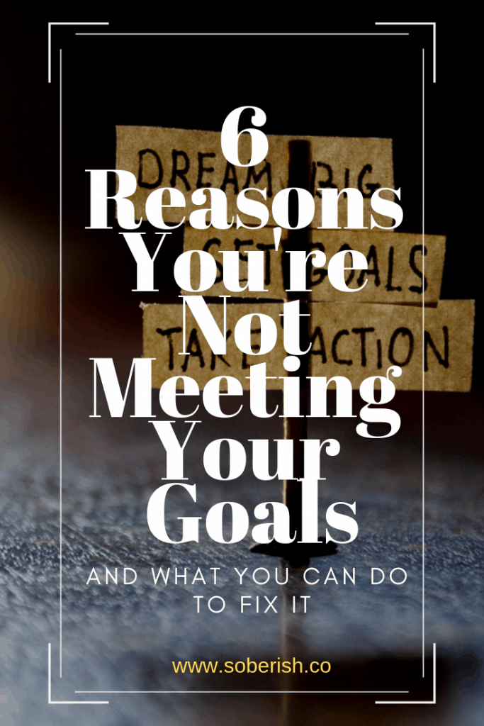 Are you guilty of these six reasons you aren't achieving your goals