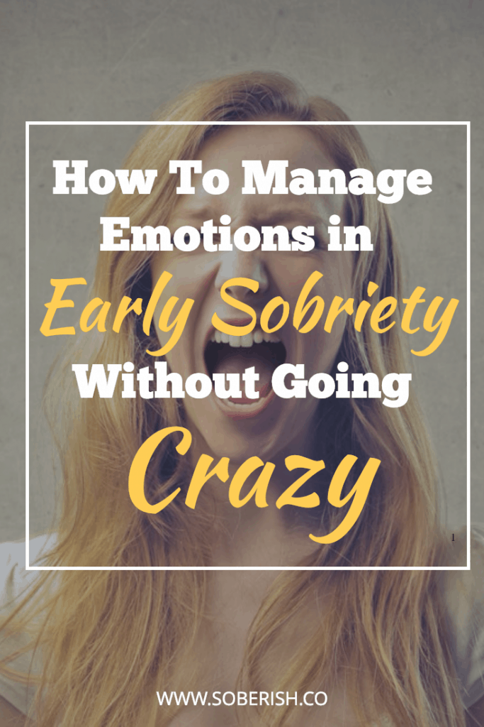 How you can manage tough emotions when you're sober