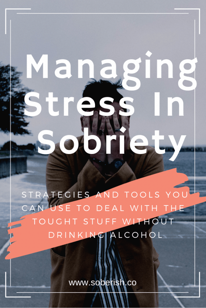 Managing Stress in Early Sobriety - Tips & Strategies