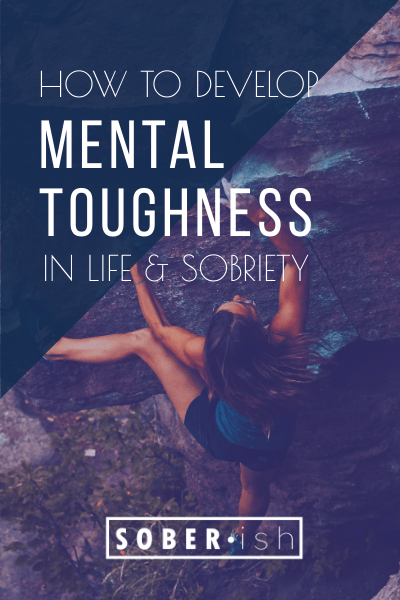 woman rock climbs behind title how to develop mental toughness in life and sobriety