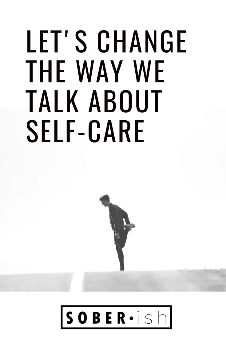 Let's Change The Way We Talk About Self Care
